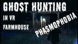 Ghost Hunting in VR – Farmhouse Phantom – Phasmophobia