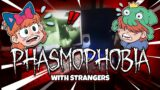 Playing Phasmophobia with STRANGERS?!