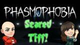 Scared Tiff #1: Phasmophobia!