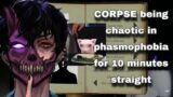 CORPSE being chaotic in phasmophobia for 10 minutes straight